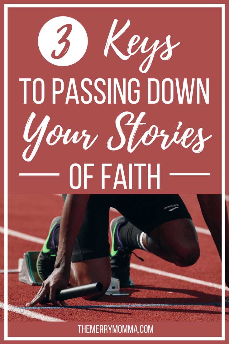 We are all entrusted with handing off the baton of faith to the next generation. Here are 3 keys for passing down our stories of faith.