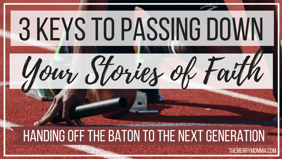 3 Keys to Passing Down Your Stories of Faith