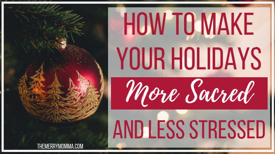 How To Make Your Holidays More Sacred and Less Stressed {Sacred Holidays Review}