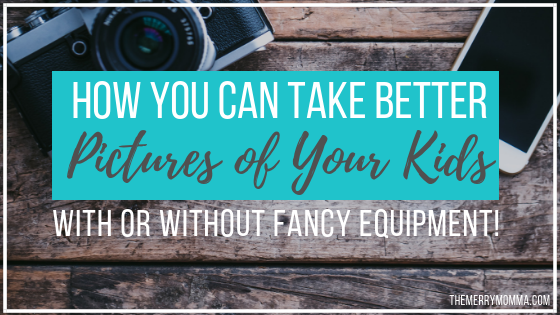 How You Can Take Better Pictures of Your Kids