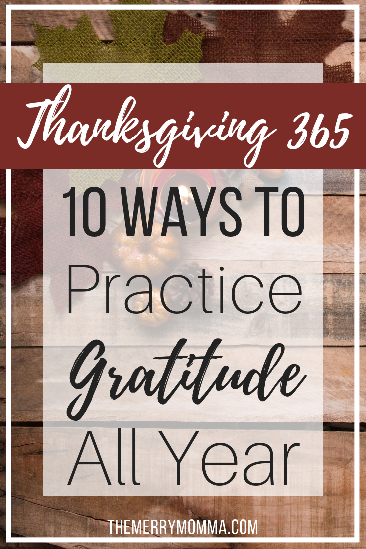 Thanksgiving isn't the only time we should remember to be grateful. Here are 10 ways we can practice gratitude all year long!
