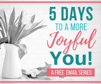 FREE email series - 5 Days to a More Joyful YOU!