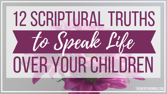 12 Scriptural Truths to Speak Life Over Your Kids