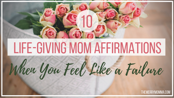 10 Life-Giving Mom Affirmations (When You Feel Like a Failure)