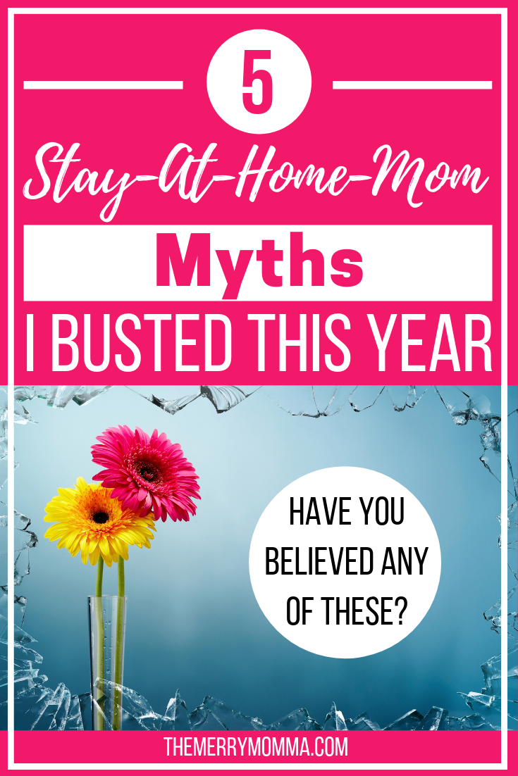 In my first year as a full-time stay-at-home-mom, I busted five common SAHM myths. Here are the valuable lessons I learned.