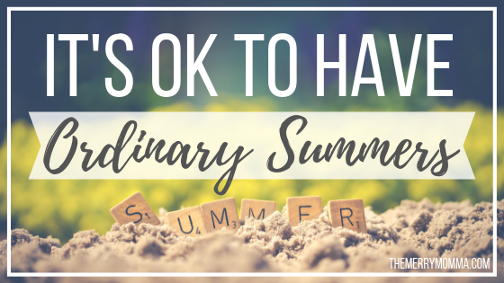 It's OK to Have Ordinary Summers