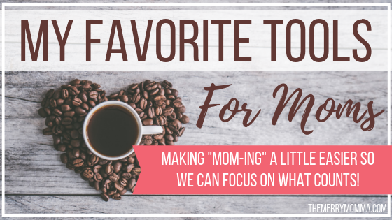 Favorite Tools & Resources for Moms