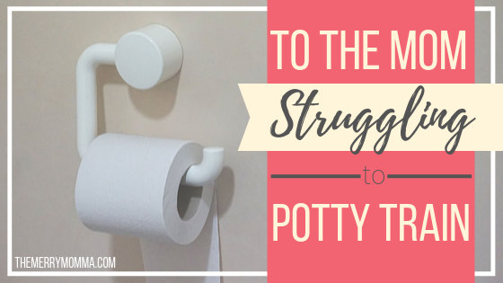 To the Mom Struggling to Potty Train