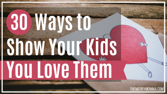 30 Ways to Show Your Kids You Love Them