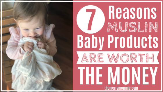 7 Reasons Muslin Baby Products are Worth the Money