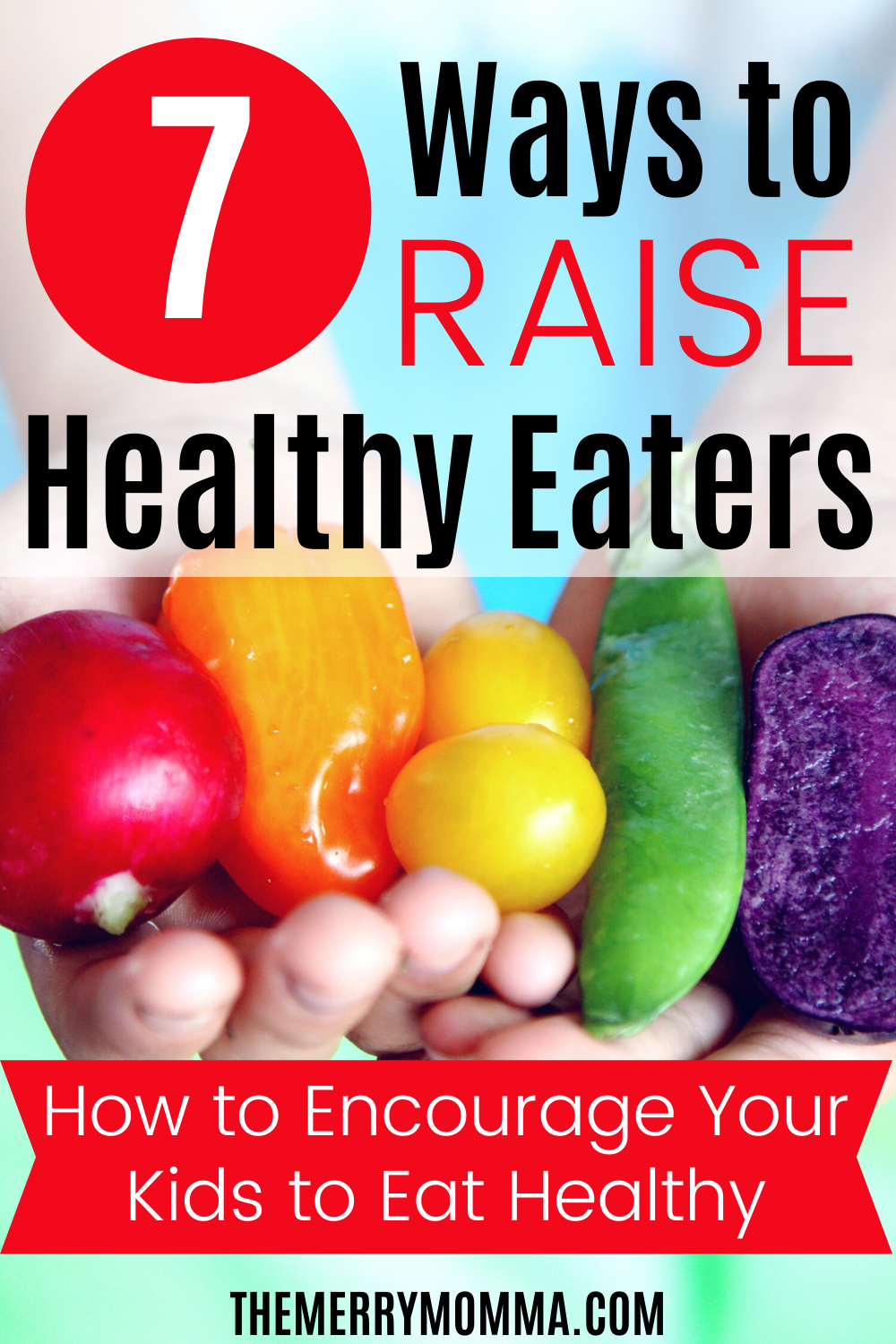 7 Ways to Raise Healthy Eaters | Get your kids to eat healthy food