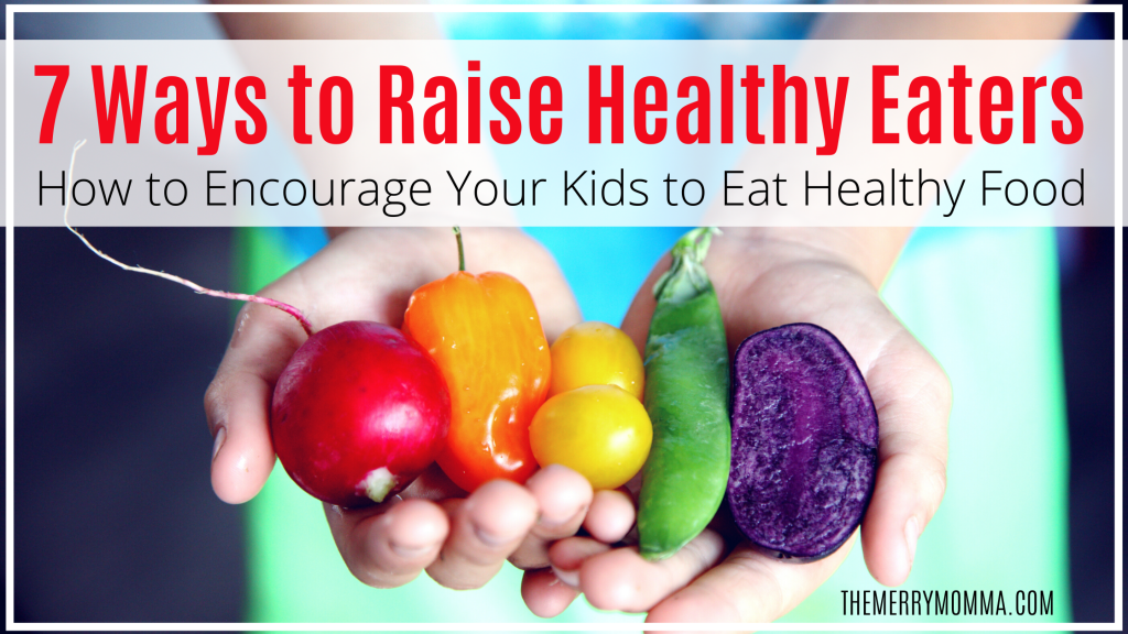 7 Ways to Raise Healthy Eaters