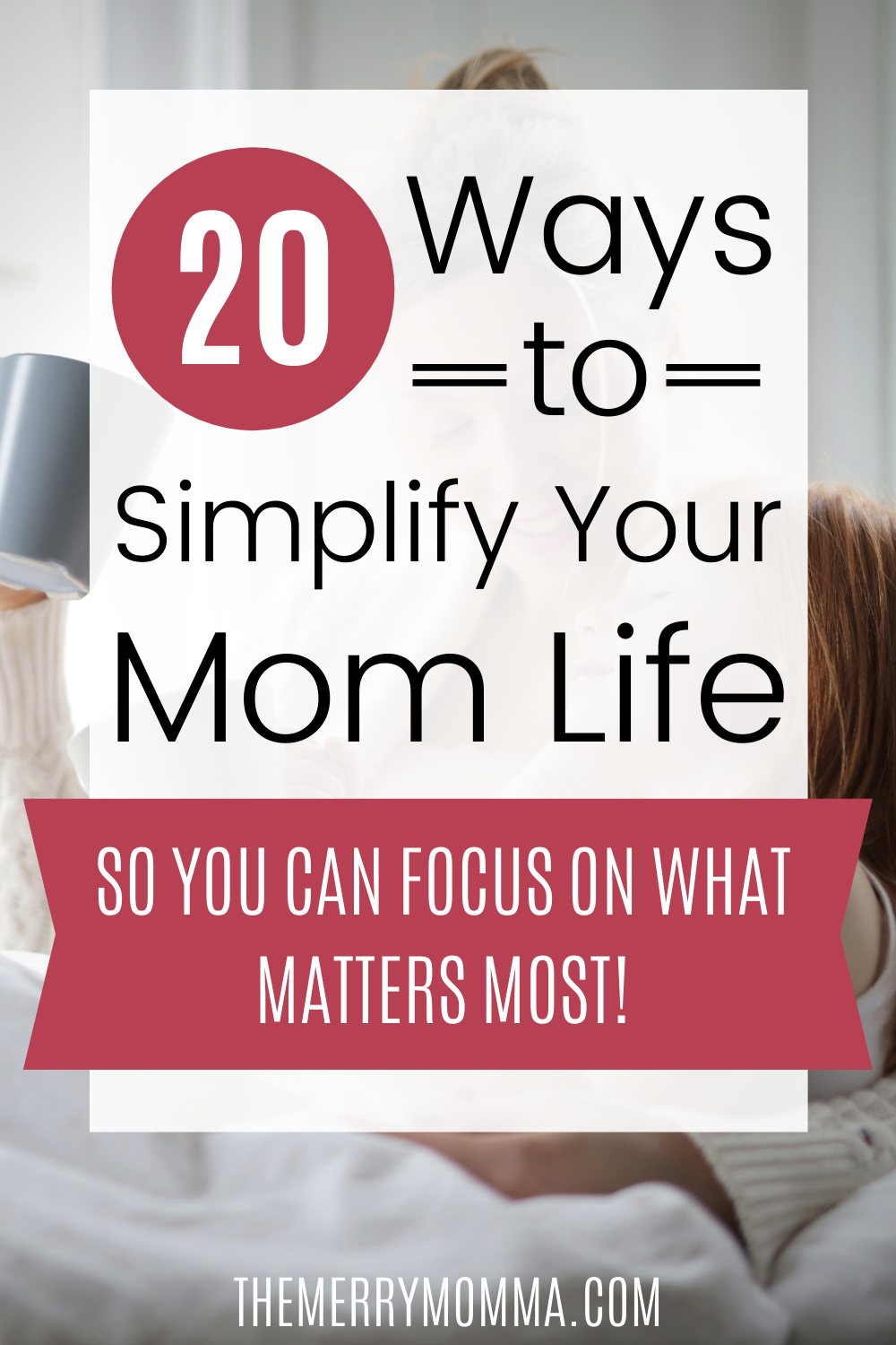 20 Ways to Simplify Your Mom Life | The Merry Momma