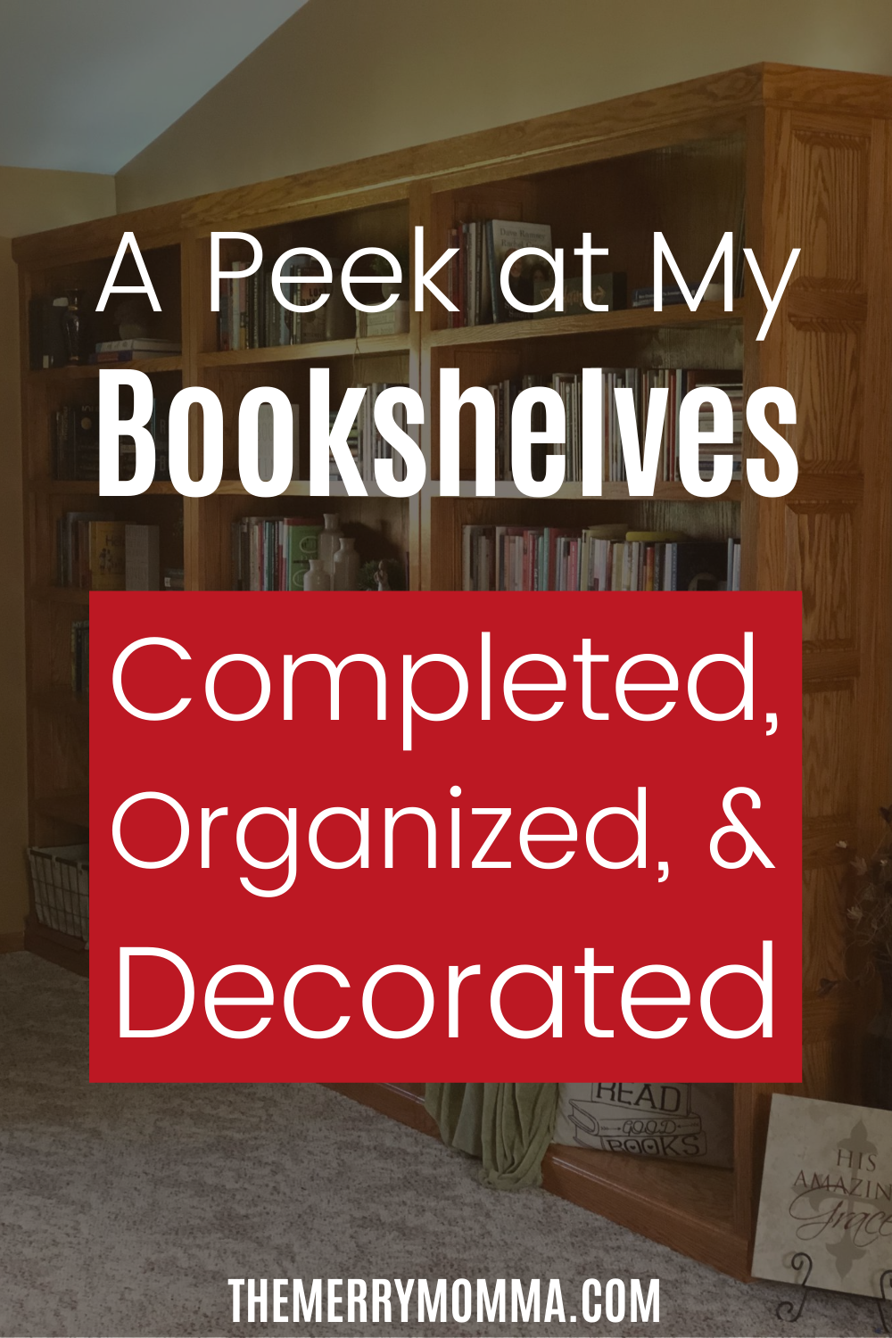 A Peek at My Organized, Decorated Bookcases