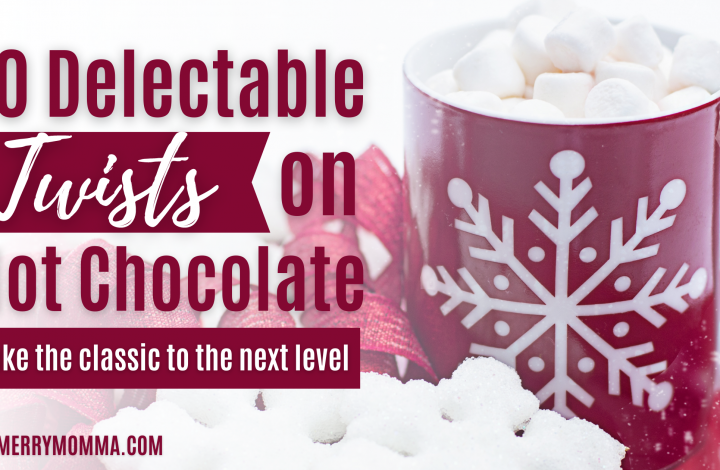 10 Twists on Hot Chocolate | The Merry Momma