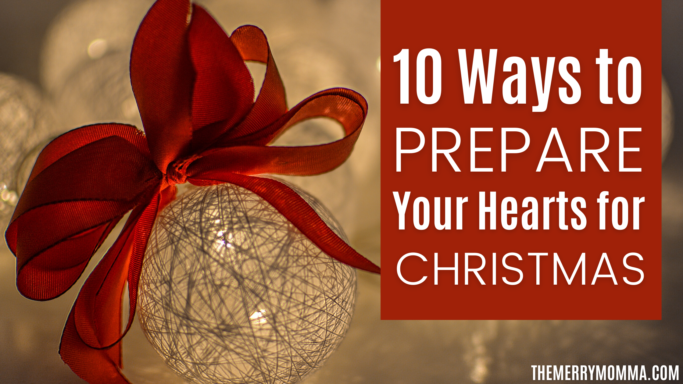 10 Ways to Prepare Your Hearts for Christmas | Advent | The Merry Momma
