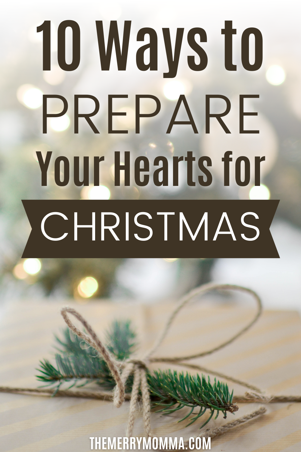 10 Ways to Prepare Your Heart for Christmas | Advent | The Merry Momma
