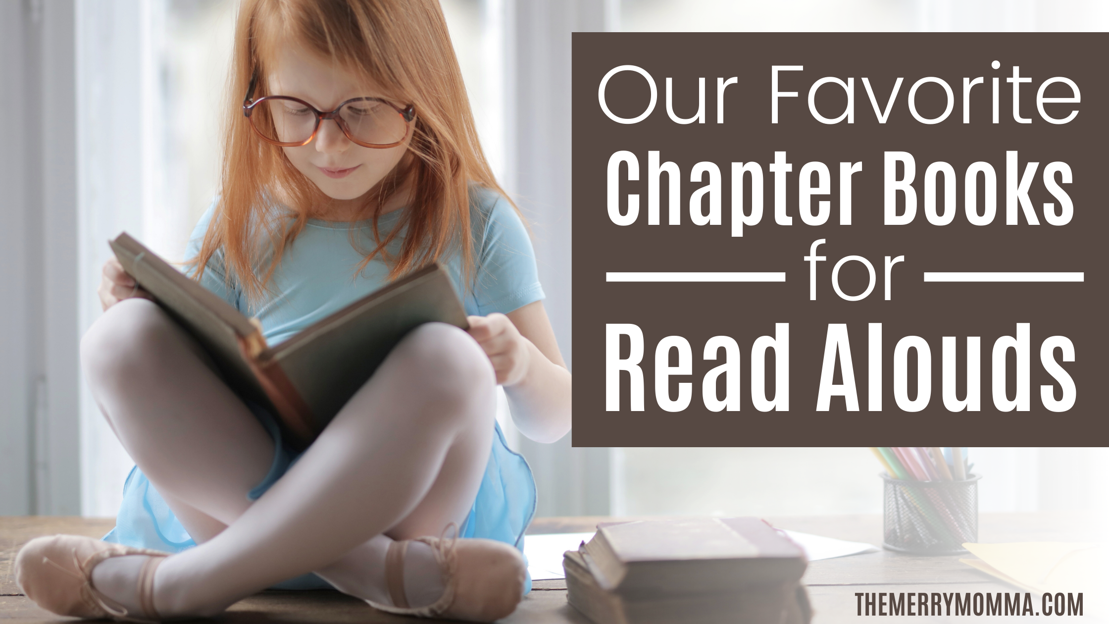 Our Favorite Chapter Books for Read-Alouds | The Merry Momma