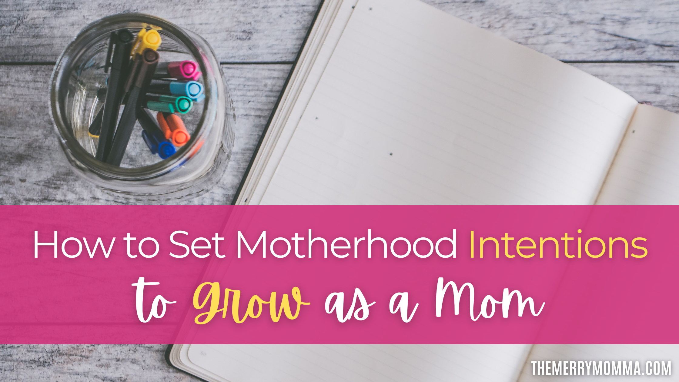 How to Set Motherhood Intentions to Grow as a Mom | The Merry Momma