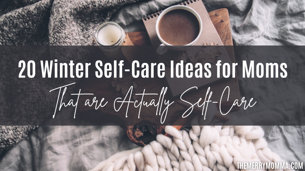 20 Winter Self-Care Ideas for Moms (That are Actually Self-Care)