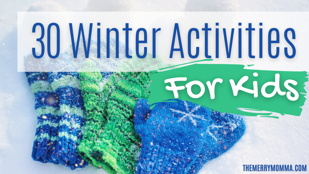 30 Winter Activities For Kids (You Can Do in 2021)