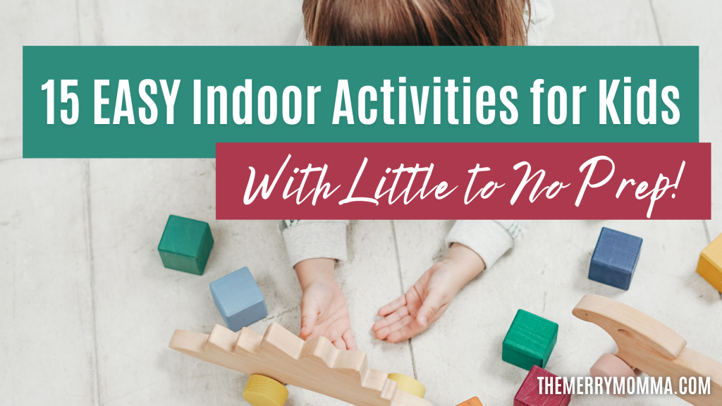 15 EASY Indoor Activities for Kids (With Little to No Prep)