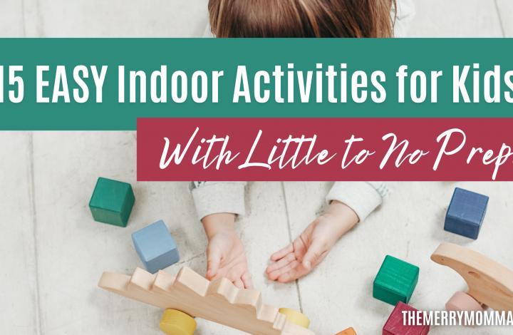 15 EASY Indoor Activities for Kids With No Prep