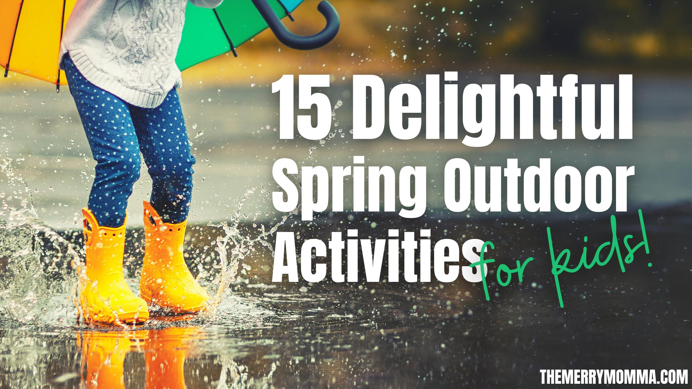 15 Delightful Spring Outdoor Activities for Kids   The Merry Momma