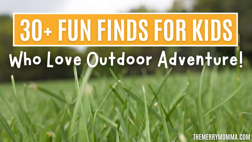 30+ Fun Finds For Kids Who Love Outdoor Adventure
