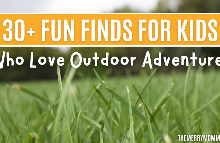 30+ Fun Finds For Kids Who Love Outdoor Adventure | The Merry Momma