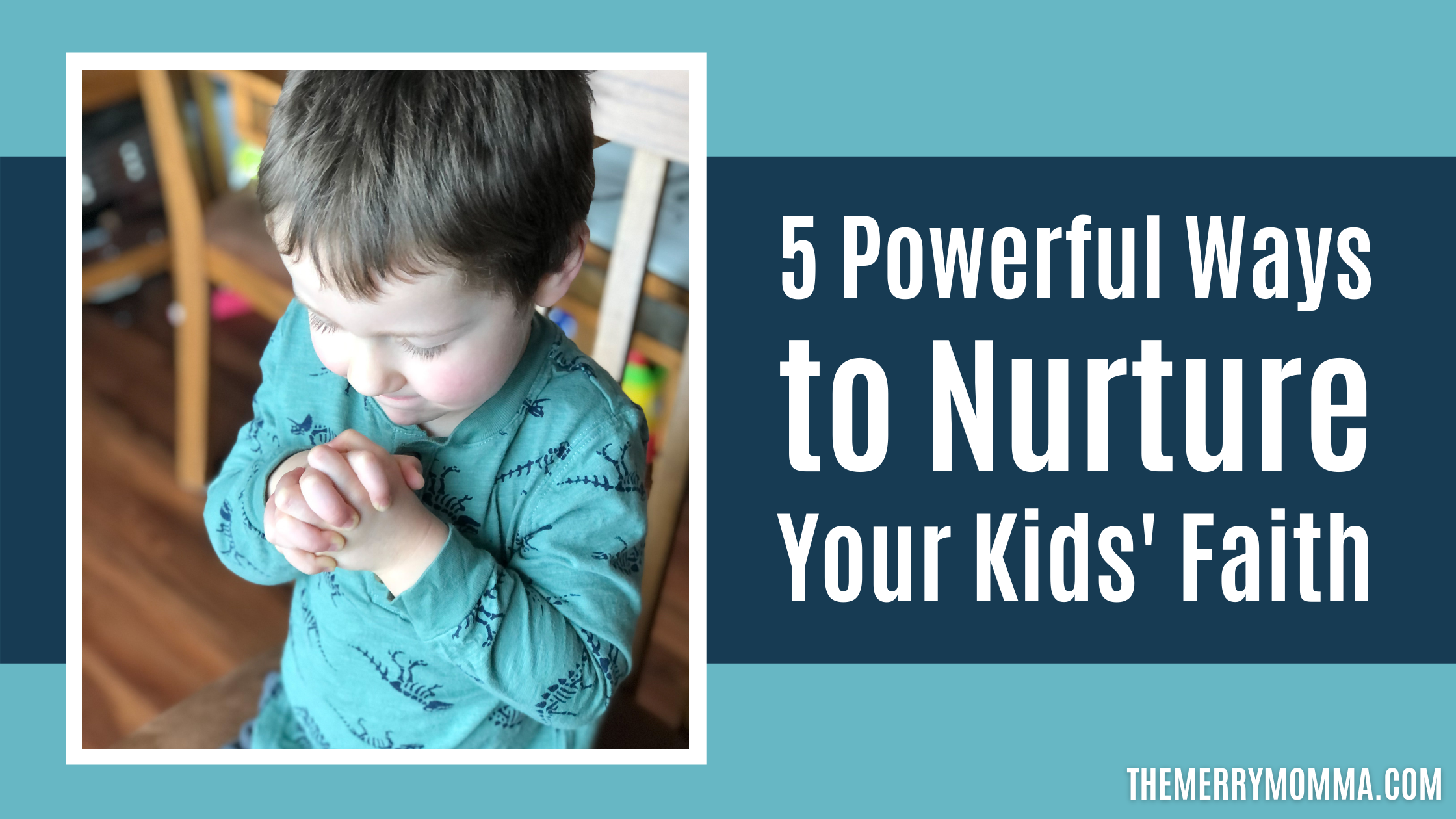 5 Powerful Ways to Nurture Your Kids' Faith | The Merry Momma