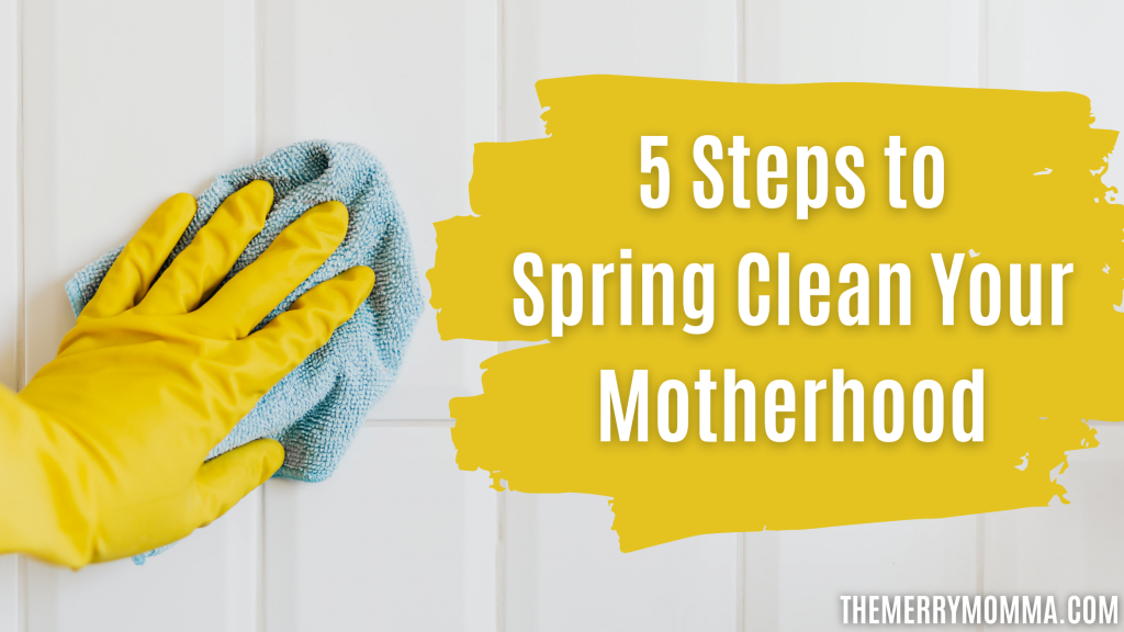5 Steps to Spring Clean Your Motherhood