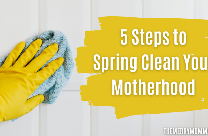 5 Steps to Spring Clean Your Motherhood | The Merry Momma