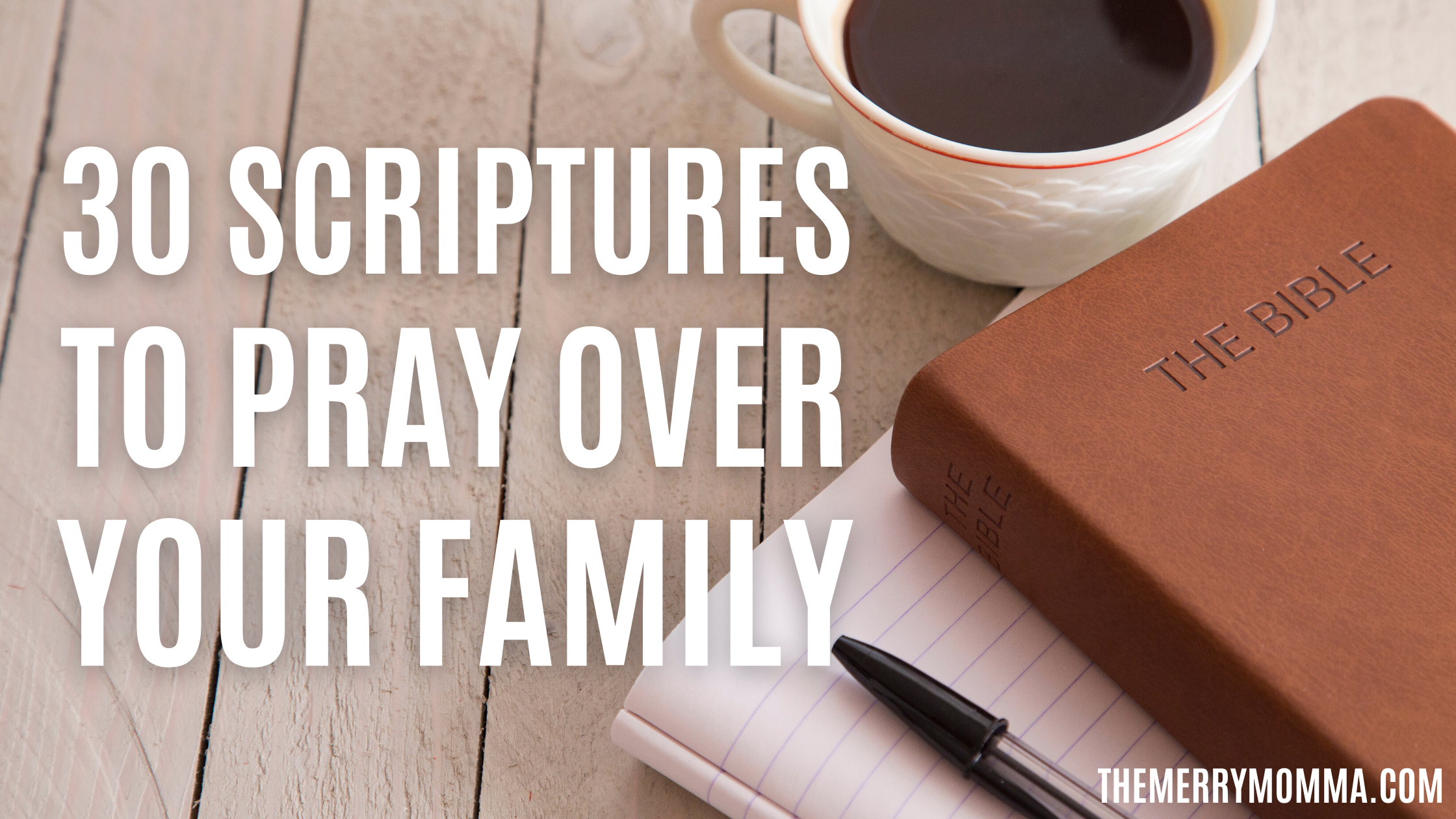 30 Scriptures to Pray Over Your Family | The Merry Momma