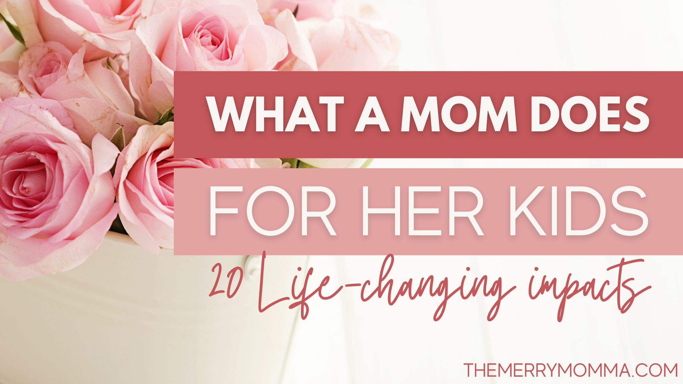 What a Mom Does For Her Kids | The Merry Momma