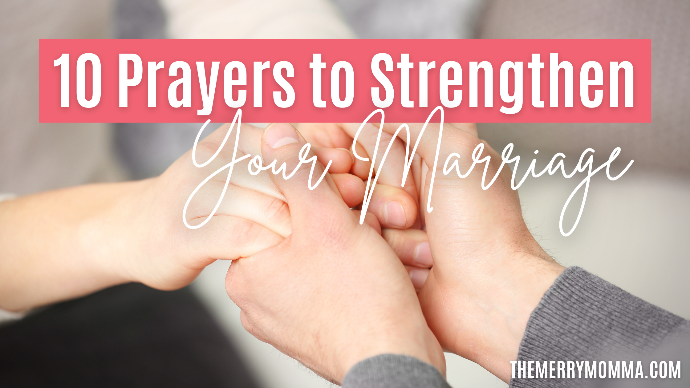 10 Prayers to Strengthen Your Marriage | The Merry Momma