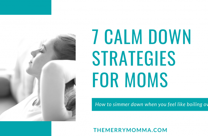 7 Calm Down Strategies for Moms | The Merry Momma