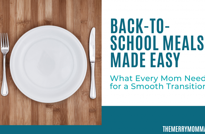 Back-to-School Meals Made Easy: What Every Mom Needs for a Smooth Transition