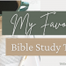 My Favorite Bible Study Tools | The Merry Momma
